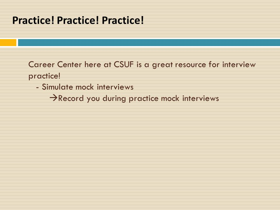 Career Center here at CSUF is a great resource for interview practice.
