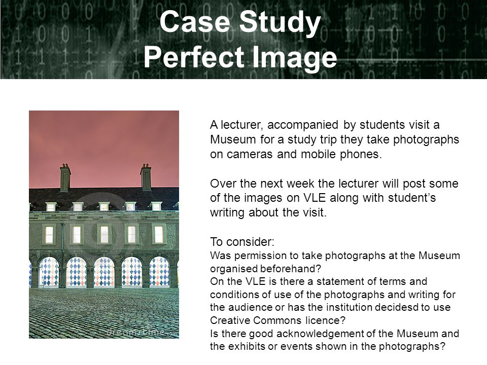 Case Study Perfect Image A lecturer, accompanied by students visit a Museum for a study trip they take photographs on cameras and mobile phones.