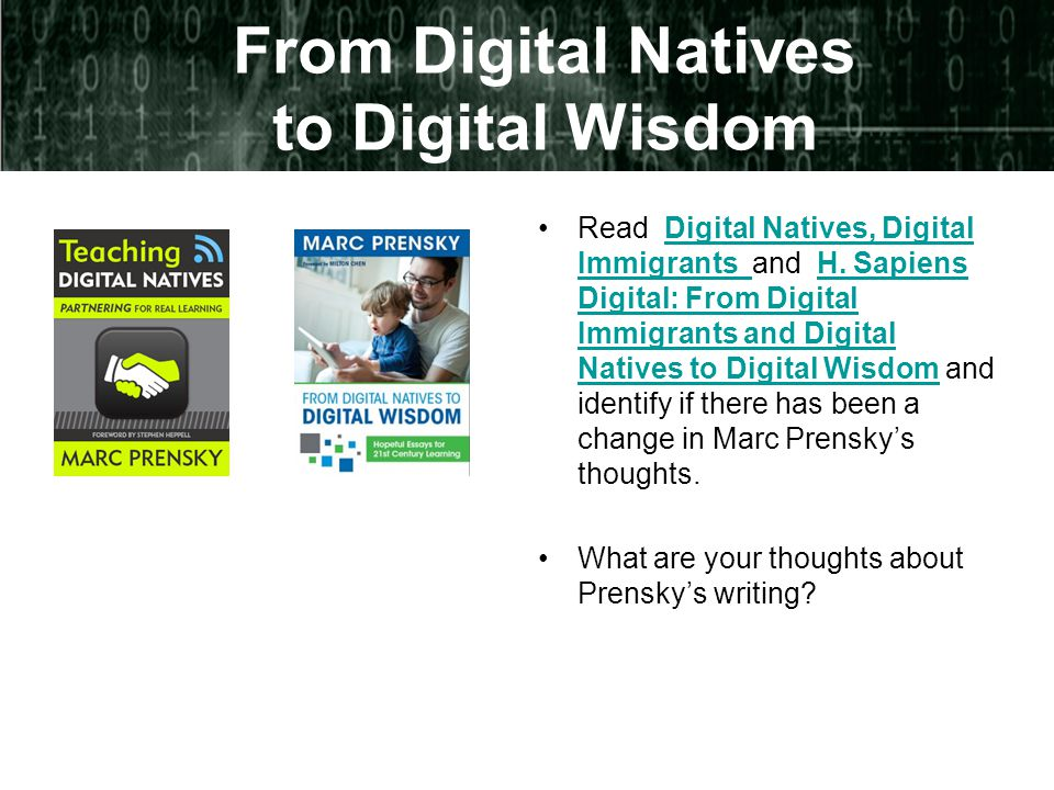 From Digital Natives to Digital Wisdom Read Digital Natives, Digital Immigrants and H.