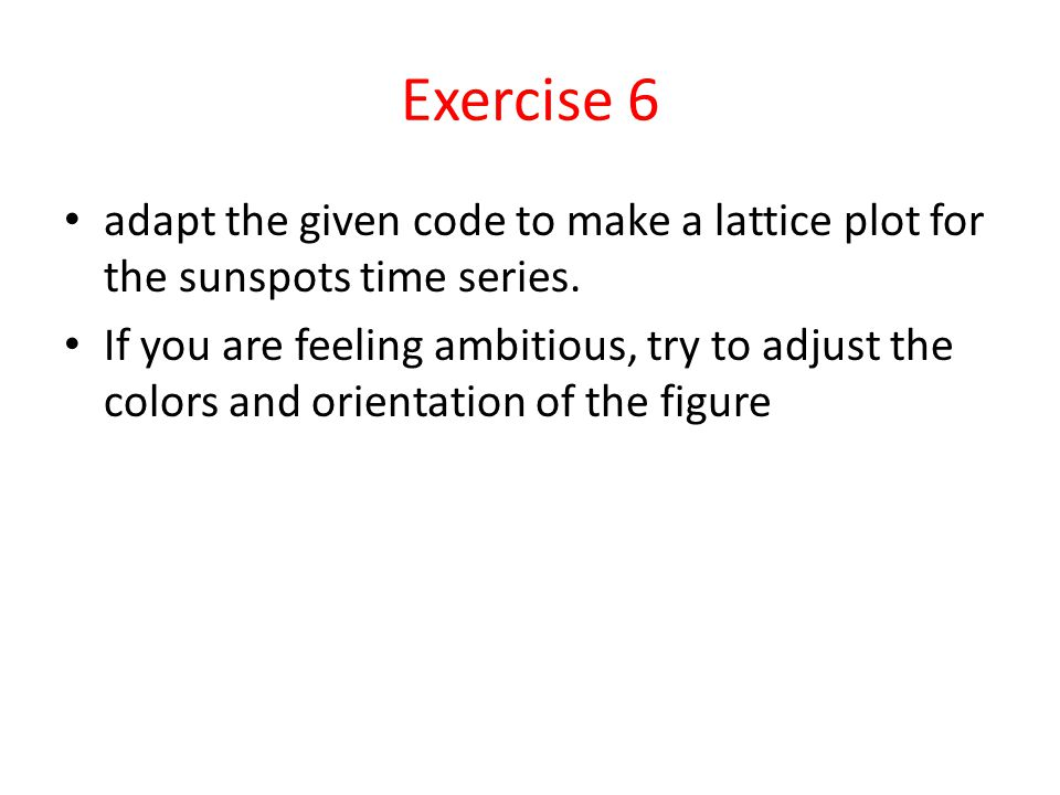 Exercise 6 adapt the given code to make a lattice plot for the sunspots time series.