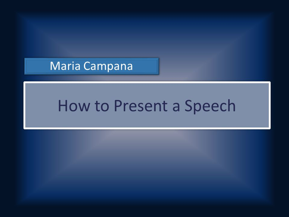 How to Present a Speech Maria Campana