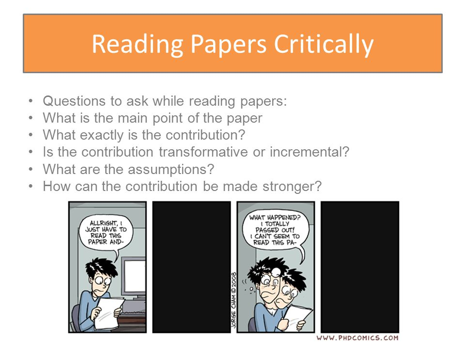 Reading Papers Critically Questions to ask while reading papers: What is the main point of the paper What exactly is the contribution.
