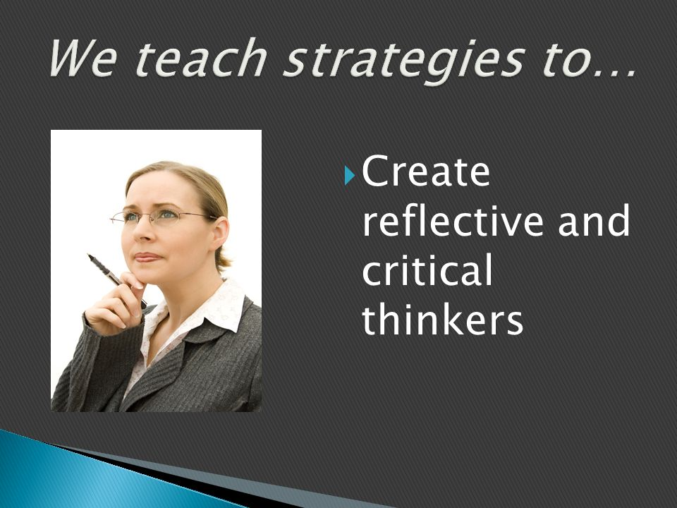  Create reflective and critical thinkers