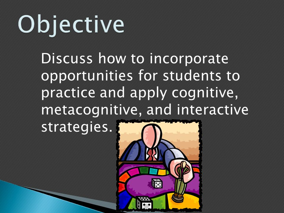 Discuss how to incorporate opportunities for students to practice and apply cognitive, metacognitive, and interactive strategies.