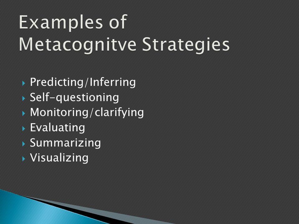  Predicting/Inferring  Self-questioning  Monitoring/clarifying  Evaluating  Summarizing  Visualizing