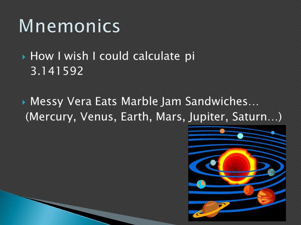  How I wish I could calculate pi 3.141592  Messy Vera Eats Marble Jam Sandwiches… (Mercury, Venus, Earth, Mars, Jupiter, Saturn…)