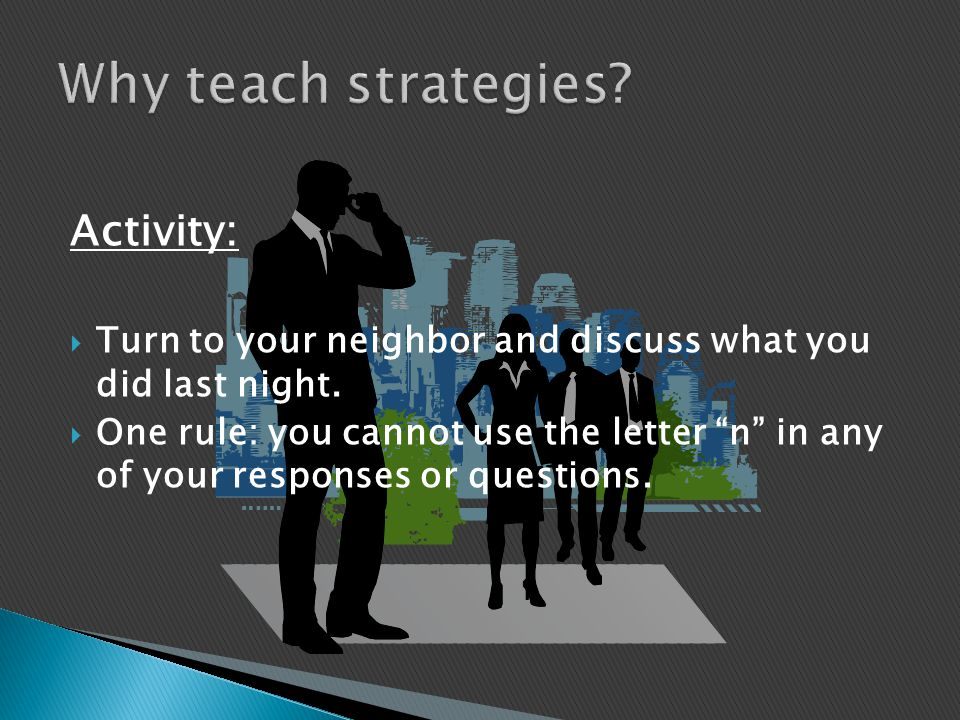 """Activity:  Turn to your neighbor and discuss what you did last night.  One rule: you cannot use the letter """"n"""" in any of your responses or questions"""