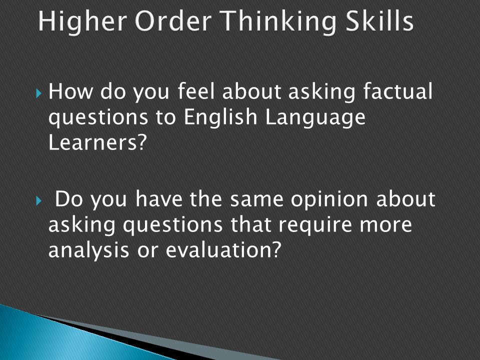  How do you feel about asking factual questions to English Language Learners?  Do you have the same opinion about asking questions that require more