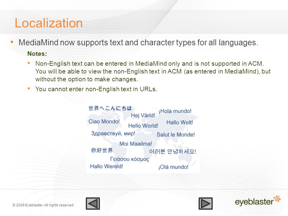 © 2009 Eyeblaster. All rights reserved Localization MediaMind now supports text and character types for all languages. Notes: Non-English text can be