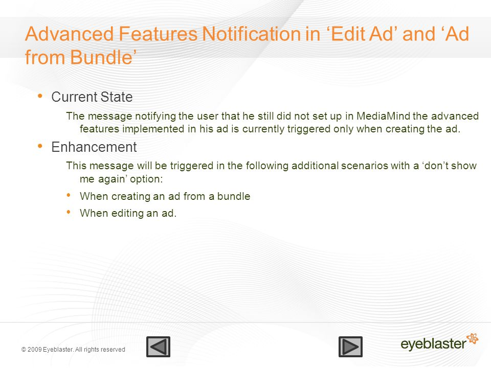 © 2009 Eyeblaster. All rights reserved Advanced Features Notification in 'Edit Ad' and 'Ad from Bundle' Current State The message notifying the user t