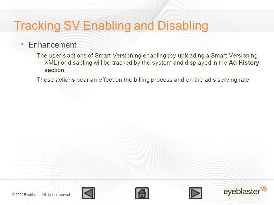 © 2009 Eyeblaster. All rights reserved Tracking SV Enabling and Disabling Enhancement The user's actions of Smart Versioning enabling (by uploading a