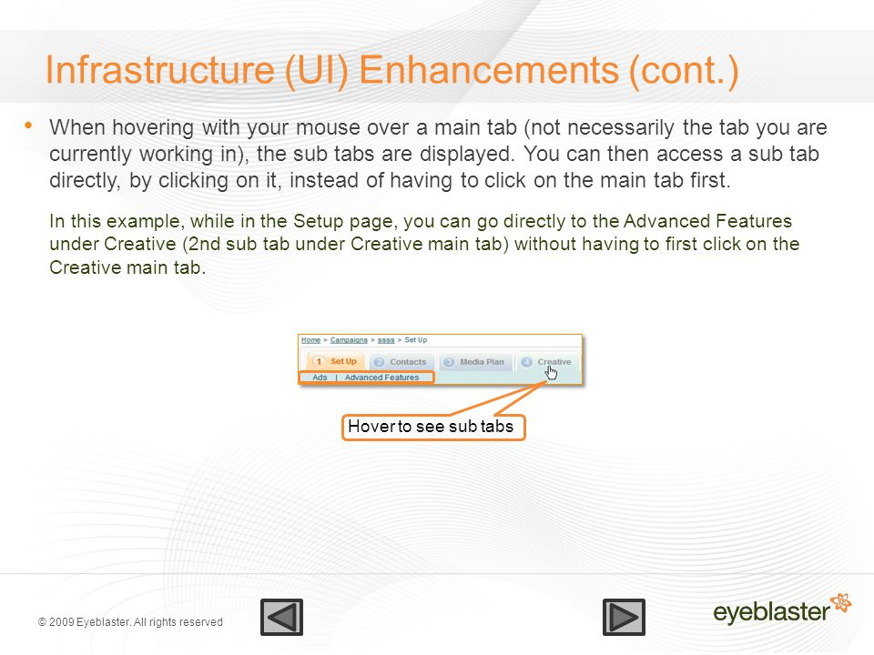 © 2009 Eyeblaster. All rights reserved Infrastructure (UI) Enhancements (cont.) When hovering with your mouse over a main tab (not necessarily the tab