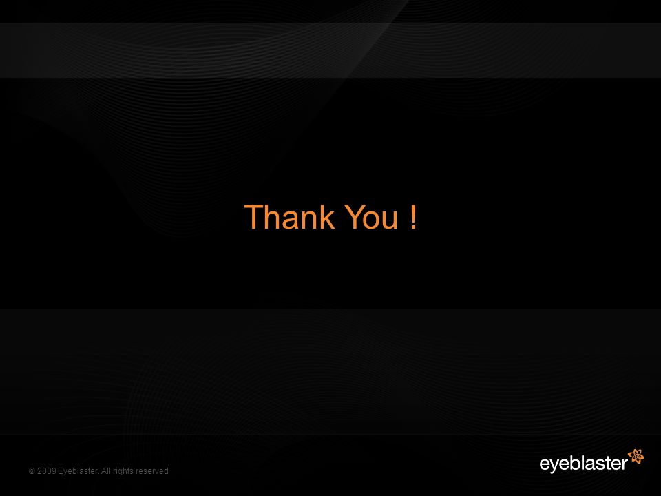 © 2009 Eyeblaster. All rights reserved Thank You !