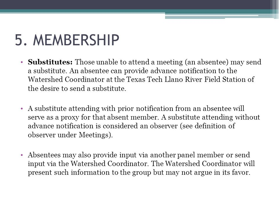 5. MEMBERSHIP Substitutes: Those unable to attend a meeting (an absentee) may send a substitute. An absentee can provide advance notification to the W