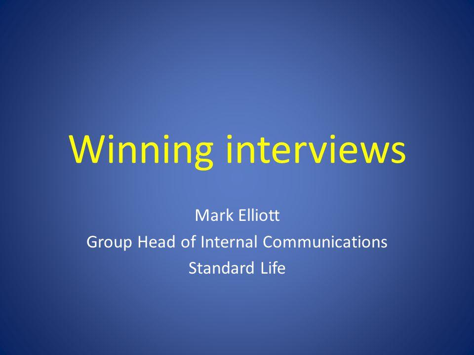 Winning interviews Mark Elliott Group Head of Internal Communications Standard Life