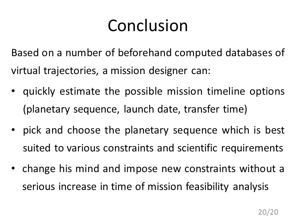 Conclusion Based on a number of beforehand computed databases of virtual trajectories, a mission designer can: quickly estimate the possible mission t