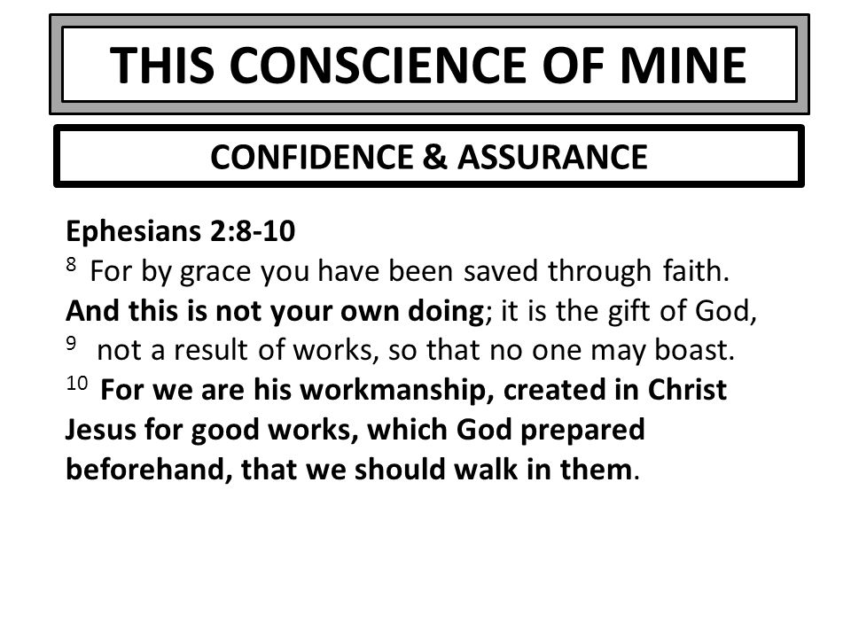 THIS CONSCIENCE OF MINE Ephesians 2:8-10 8 For by grace you have been saved through faith.