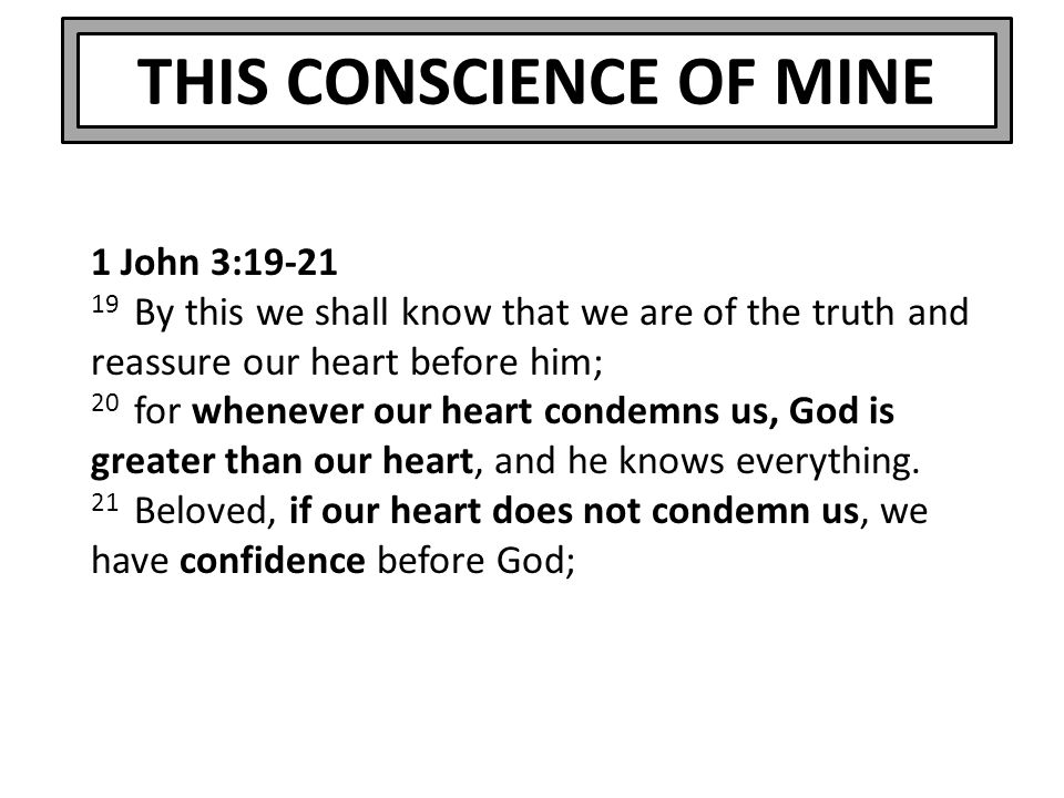 THIS CONSCIENCE OF MINE 2 Corinthians 10:18 For not he who commends himself is approved, but whom the Lord commends.