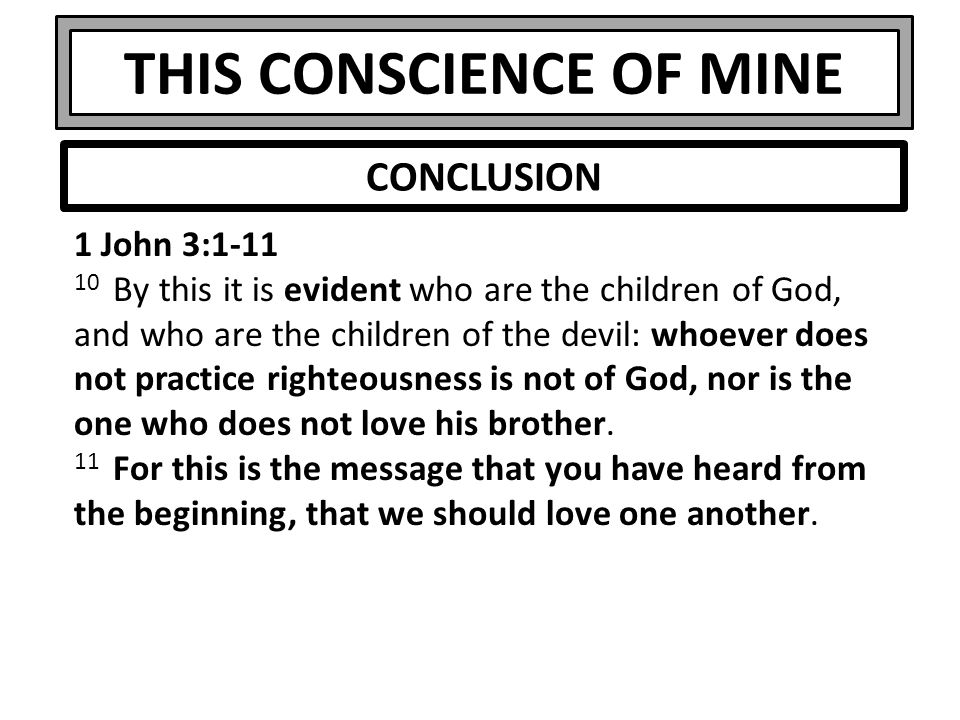 THIS CONSCIENCE OF MINE 1 John 3:1-11 10 By this it is evident who are the children of God, and who are the children of the devil: whoever does not pr