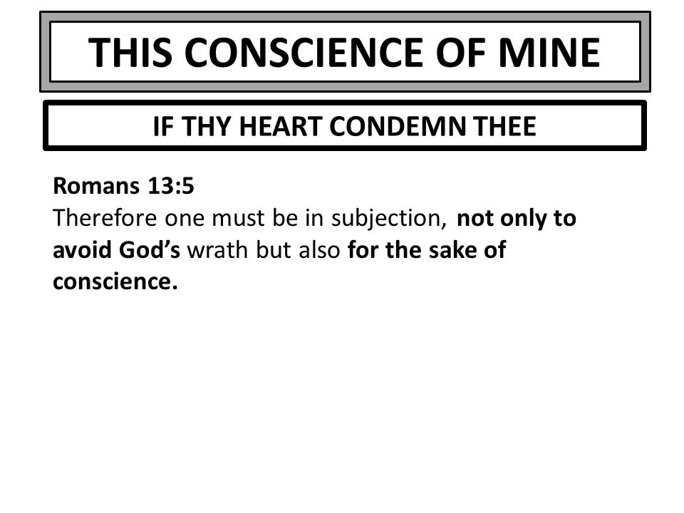 THIS CONSCIENCE OF MINE Ephesians 3:11-21 16 that according to the riches of his glory he may grant you to be strengthened with power through his Spirit in your inner being, 17 so that Christ may dwell in your hearts through faith—that you, being rooted and grounded in love, 18 may have strength to comprehend with all the saints what is the breadth and length and height and depth, CONCLUSION