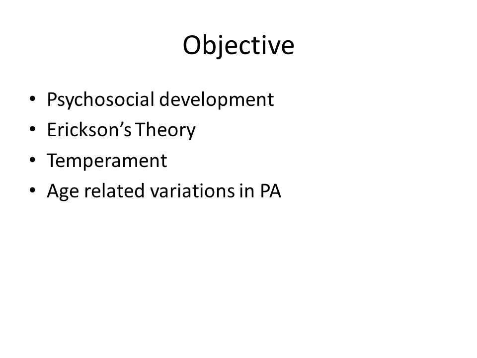 Objective Psychosocial development Erickson's Theory Temperament Age related variations in PA