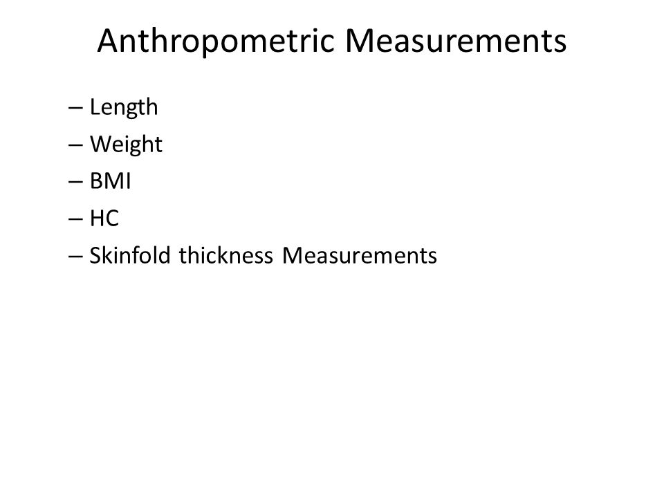 Anthropometric Measurements – Length – Weight – BMI – HC – Skinfold thickness Measurements