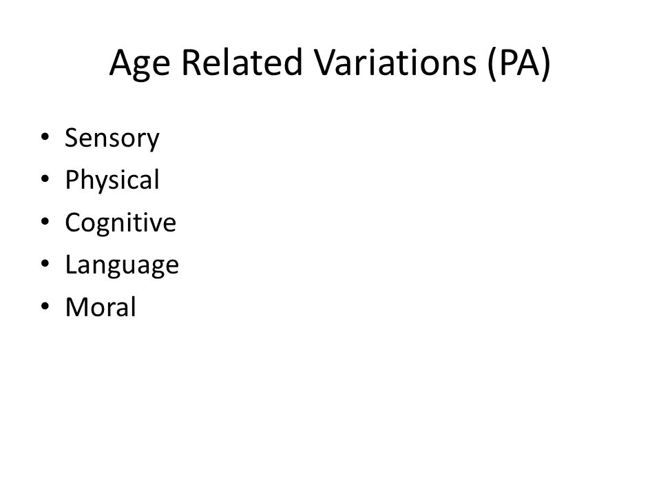 Age Related Variations (PA) Sensory Physical Cognitive Language Moral