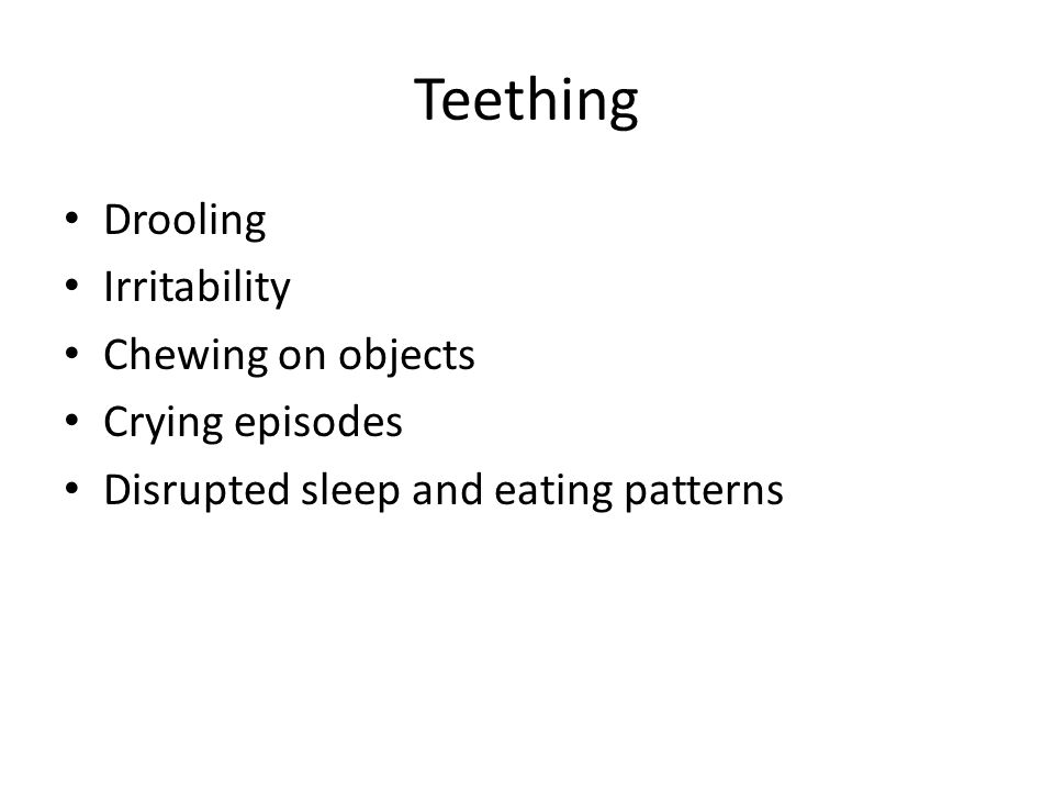 Teething Drooling Irritability Chewing on objects Crying episodes Disrupted sleep and eating patterns