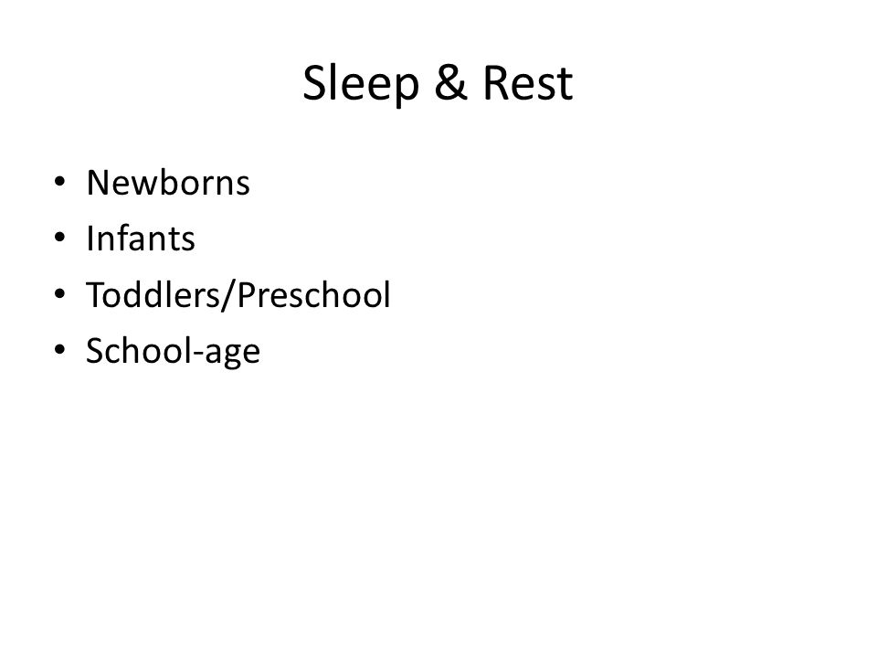 Sleep & Rest Newborns Infants Toddlers/Preschool School-age