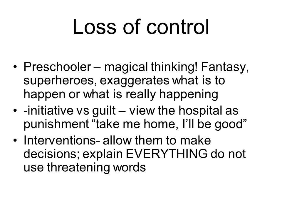 Loss of control Preschooler – magical thinking.