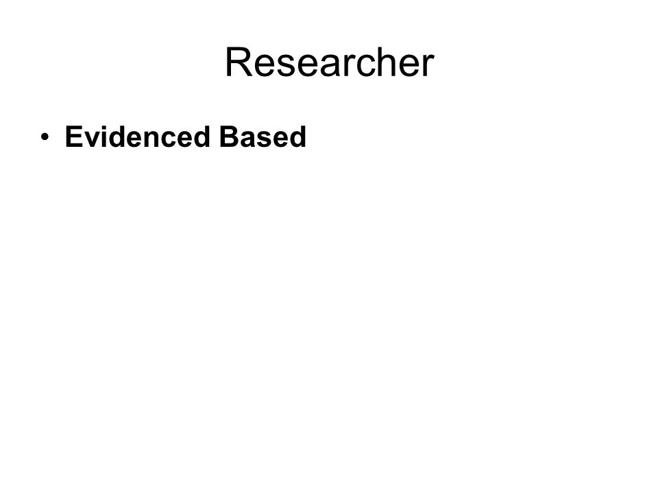 Researcher Evidenced Based