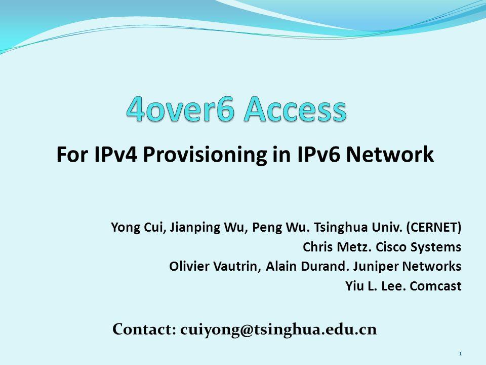 For IPv4 Provisioning in IPv6 Network 1 Yong Cui, Jianping Wu, Peng Wu.