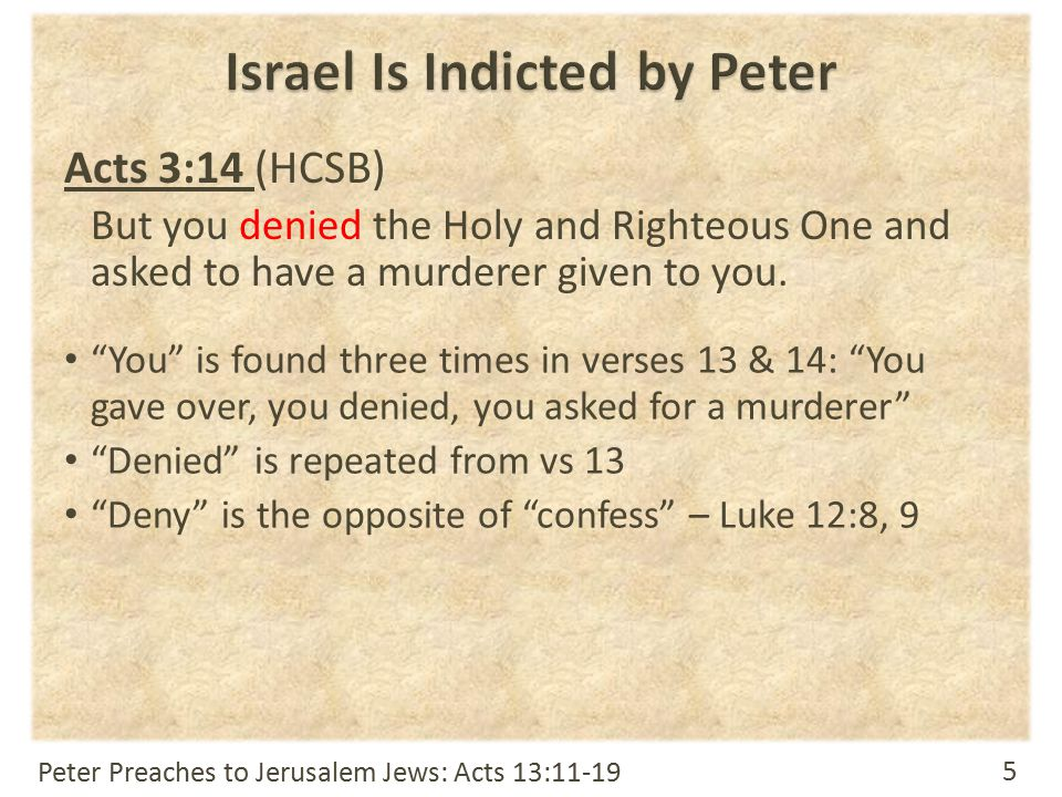 """5 Acts 3:14 (HCSB) But you denied the Holy and Righteous One and asked to have a murderer given to you. """"You"""" is found three times in verses 13 & 14:"""