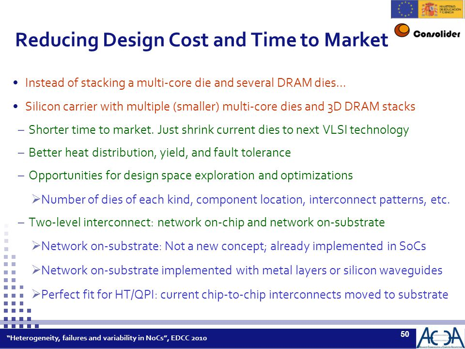 Heterogeneity, failures and variability in NoCs , EDCC 2010 50 Reducing Design Cost and Time to Market Instead of stacking a multi-core die and several DRAM dies...