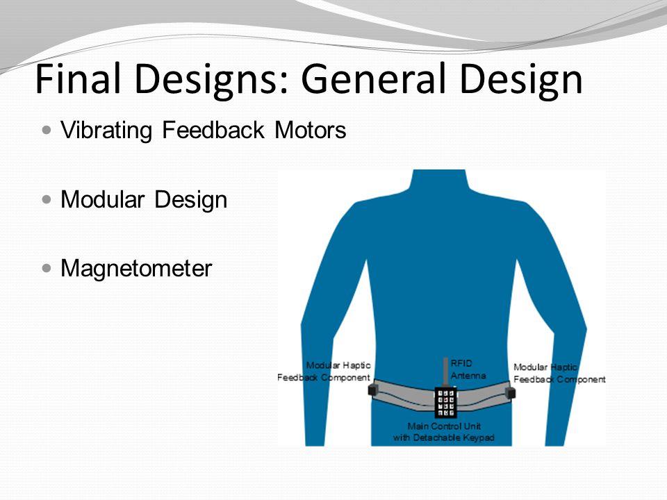 Final Designs: General Design Vibrating Feedback Motors Modular Design Magnetometer