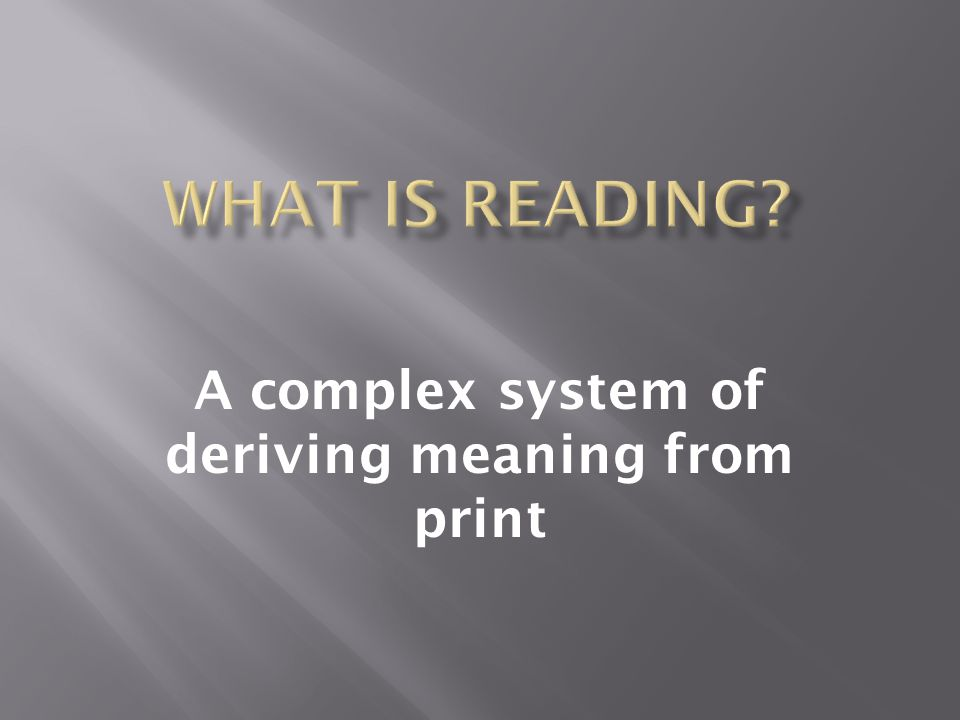 A complex system of deriving meaning from print