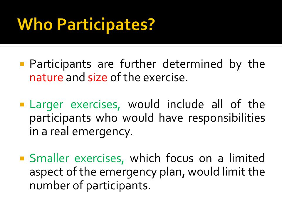  Participants are further determined by the nature and size of the exercise.