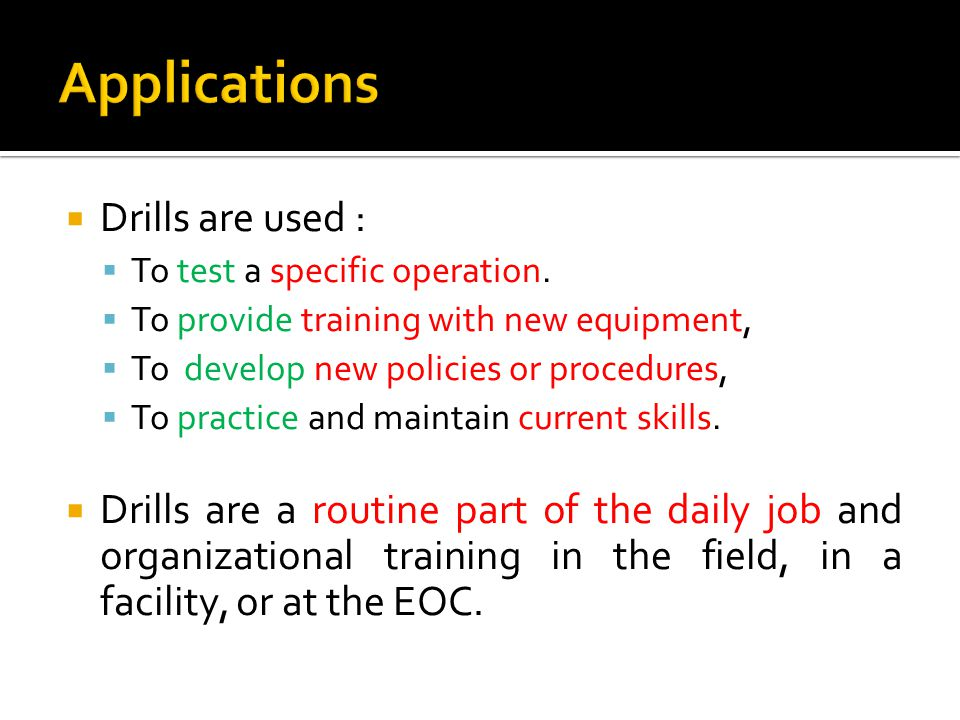  Drills are used :  To test a specific operation.