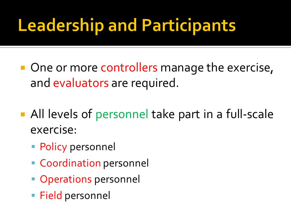  One or more controllers manage the exercise, and evaluators are required.