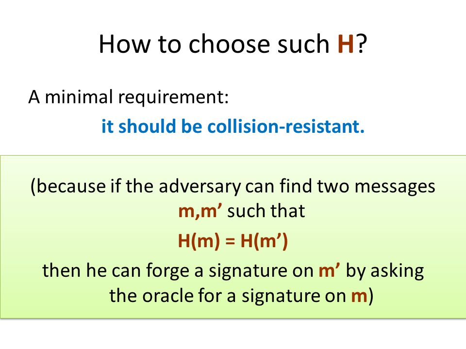 How to choose such H. A minimal requirement: it should be collision-resistant.