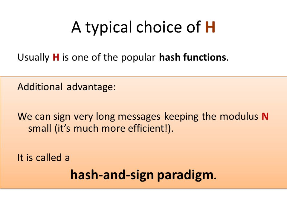 A typical choice of H Usually H is one of the popular hash functions. Additional advantage: We can sign very long messages keeping the modulus N small