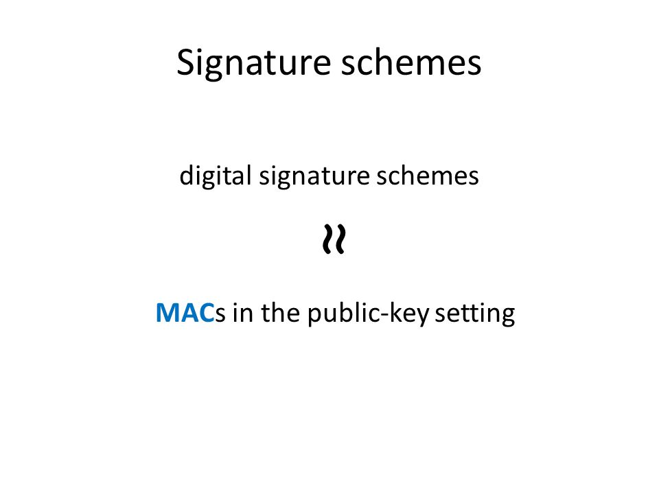Signature schemes digital signature schemes ≈ MACs in the public-key setting