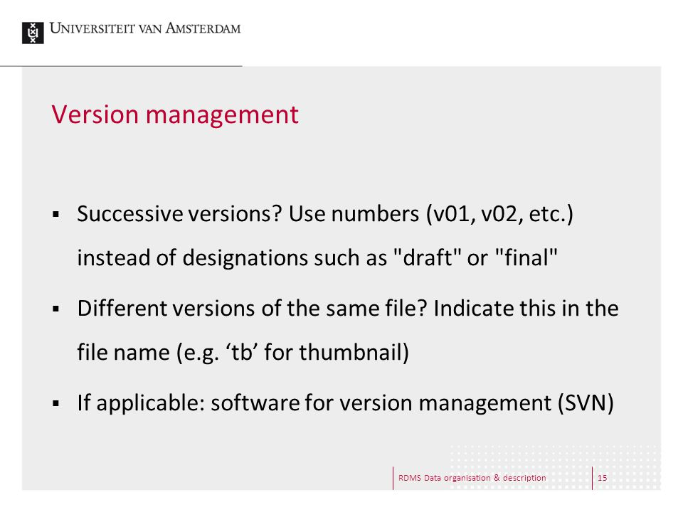 Version management  Successive versions? Use numbers (v01, v02, etc.) instead of designations such as