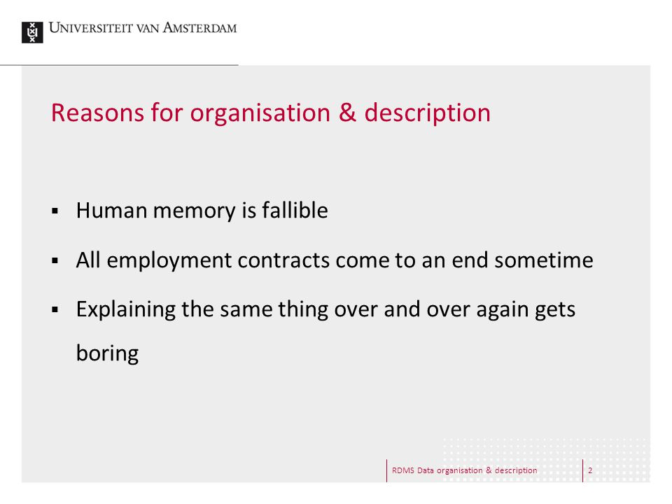 RDMS Data organisation & description2 Reasons for organisation & description  Human memory is fallible  All employment contracts come to an end some