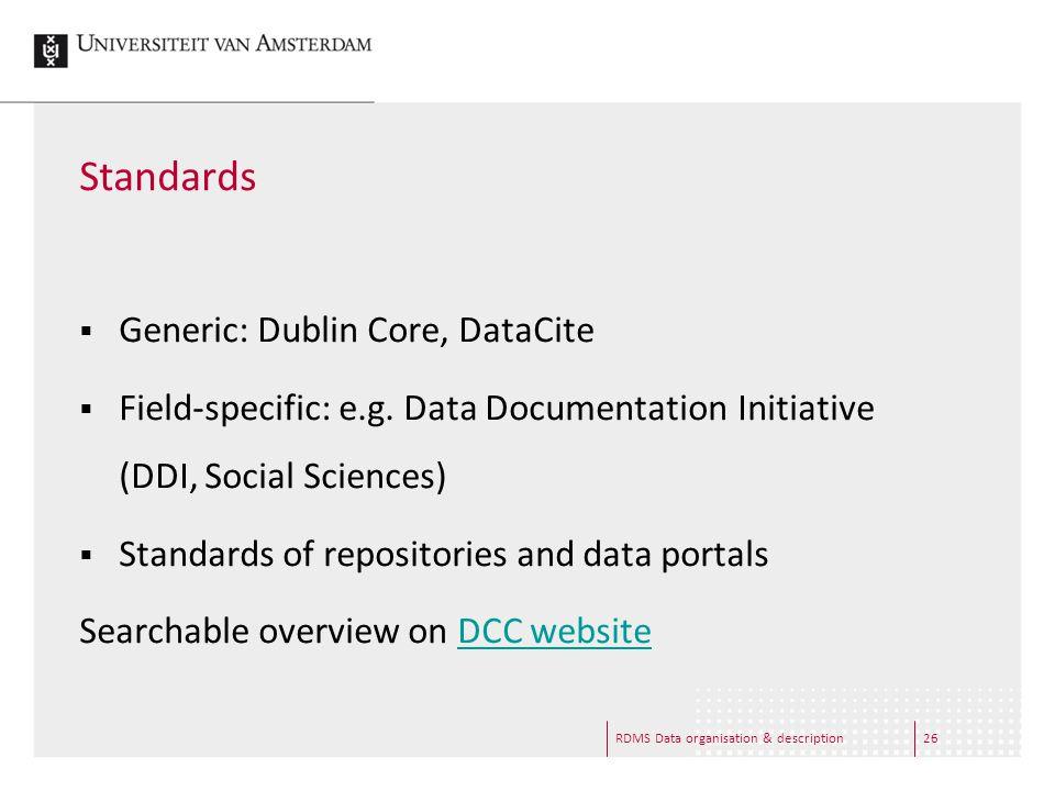 RDMS Data organisation & description26 Standards  Generic: Dublin Core, DataCite  Field-specific: e.g.