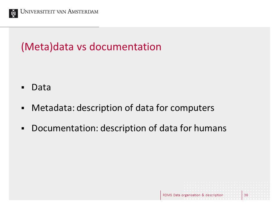 RDMS Data organisation & description36 (Meta)data vs documentation  Data  Metadata: description of data for computers  Documentation: description of data for humans