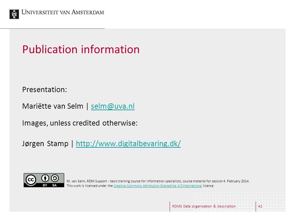 RDMS Data organisation & description42 Publication information Presentation: Mariëtte van Selm | selm@uva.nlselm@uva.nl Images, unless credited otherwise: Jørgen Stamp | http://www.digitalbevaring.dk/http://www.digitalbevaring.dk/ M.