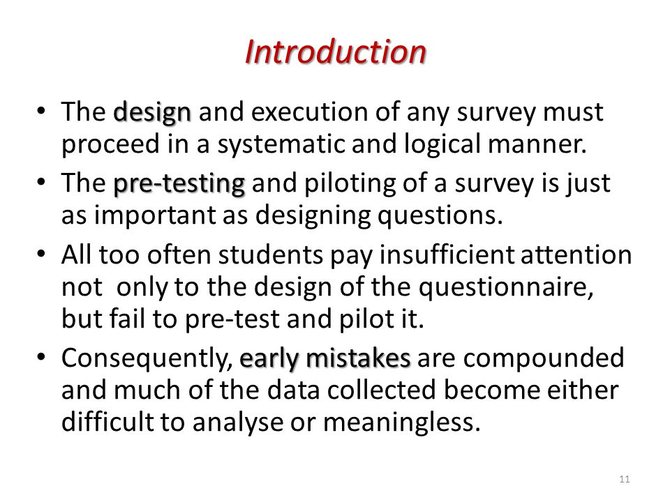 Introduction design The design and execution of any survey must proceed in a systematic and logical manner. pre-testing The pre-testing and piloting o