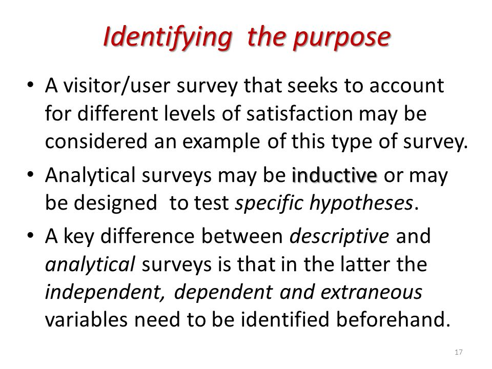 Identifying the purpose A visitor/user survey that seeks to account for different levels of satisfaction may be considered an example of this type of
