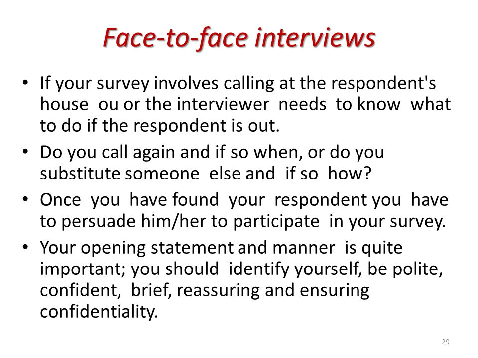 Face-to-face interviews If your survey involves calling at the respondent's house ou or the interviewer needs to know what to do if the respondent is